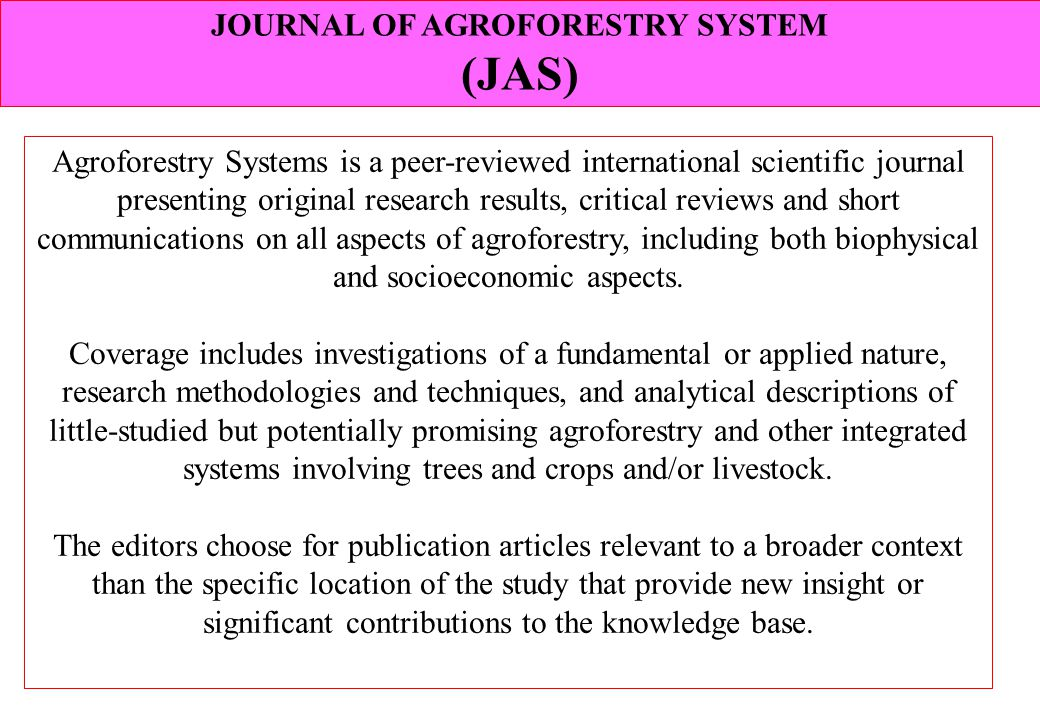 Agroforestry Systems is a peer-reviewed international scientific journal presenting original research results, critical reviews and short communicatio