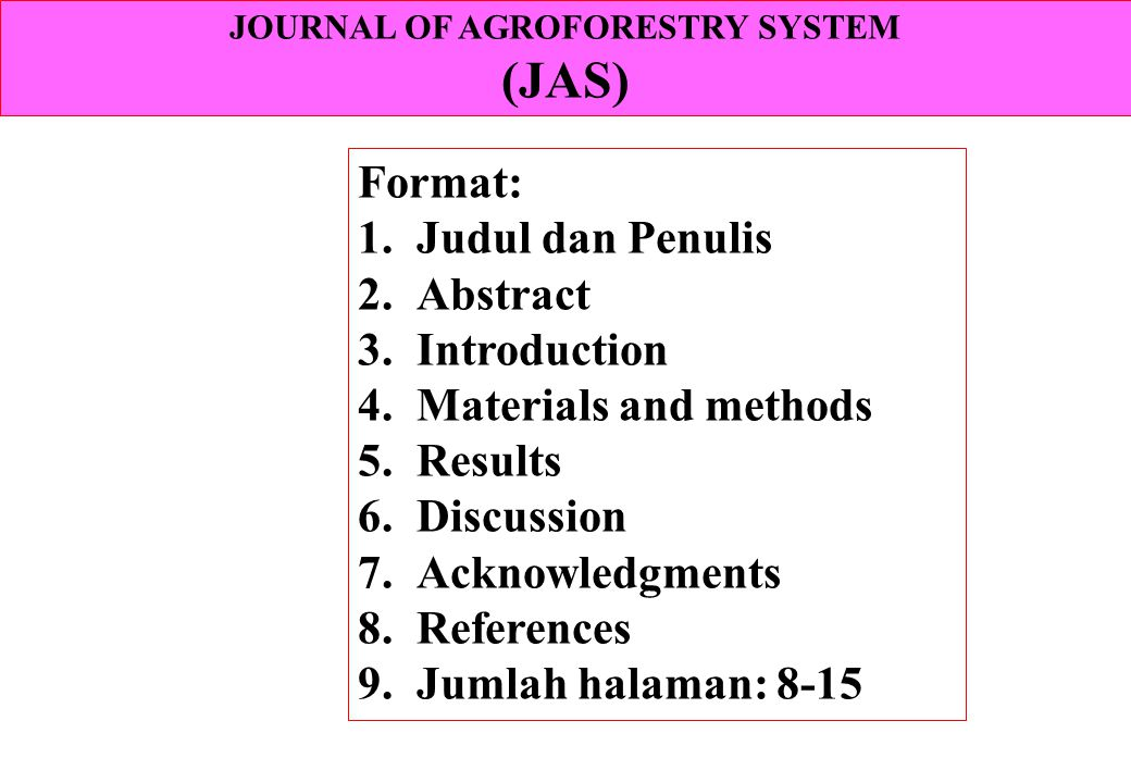 Format: 1.Judul dan Penulis 2.Abstract 3.Introduction 4.Materials and methods 5.Results 6.Discussion 7.Acknowledgments 8.References 9.Jumlah halaman: