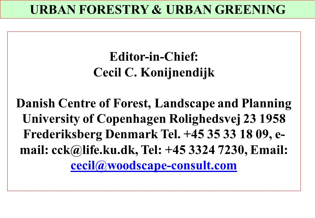 Editor-in-Chief: Cecil C. Konijnendijk Danish Centre of Forest, Landscape and Planning University of Copenhagen Rolighedsvej 23 1958 Frederiksberg Den