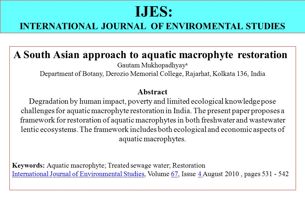 A South Asian approach to aquatic macrophyte restoration Gautam Mukhopadhyay a Department of Botany, Derozio Memorial College, Rajarhat, Kolkata 136, India Abstract Degradation by human impact, poverty and limited ecological knowledge pose challenges for aquatic macrophyte restoration in India.