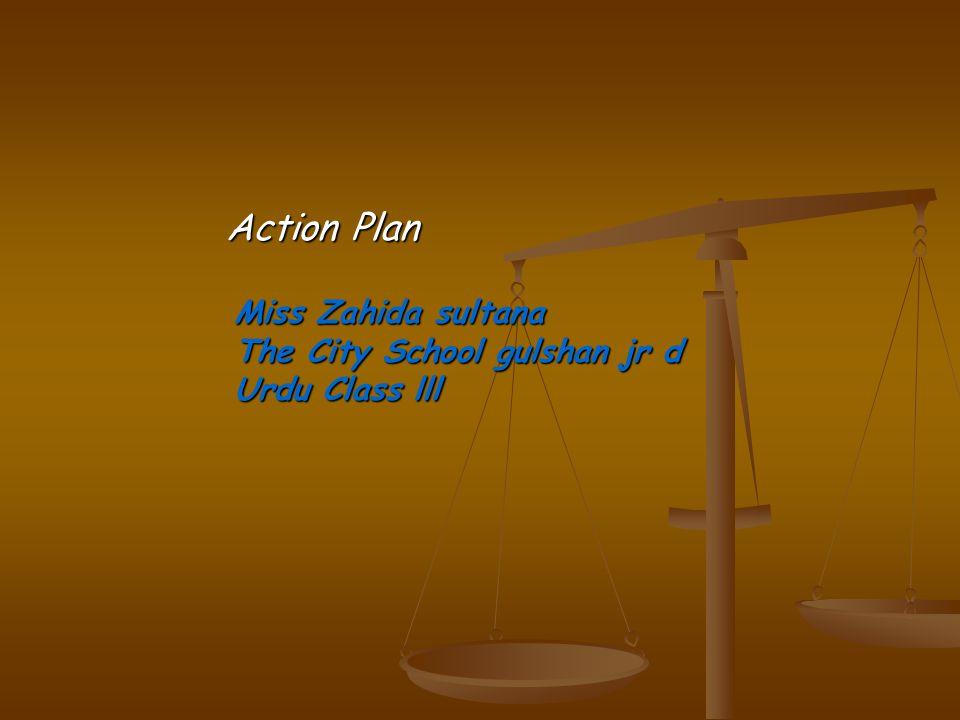 Action Plan Miss Zahida sultana The City School gulshan jr d Urdu Class lll
