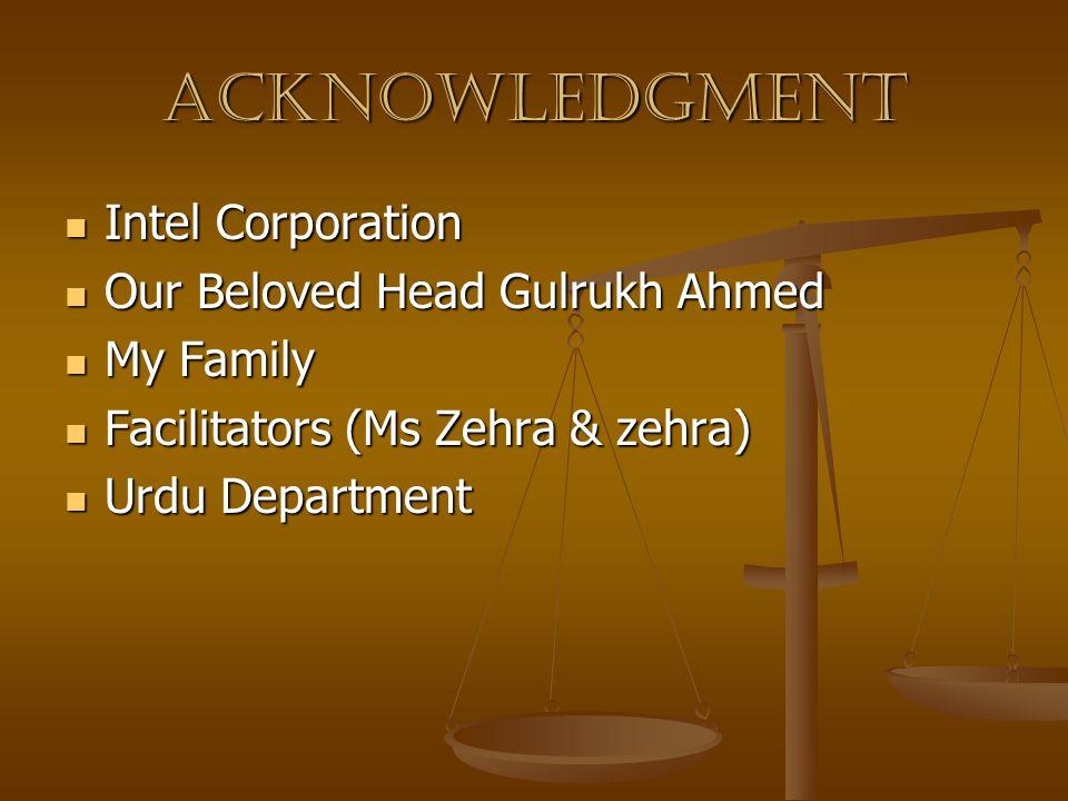 Acknowledgment Intel Corporation Intel Corporation Our Beloved Head Gulrukh Ahmed Our Beloved Head Gulrukh Ahmed My Family My Family Facilitators (Ms Zehra & zehra) Facilitators (Ms Zehra & zehra) Urdu Department Urdu Department