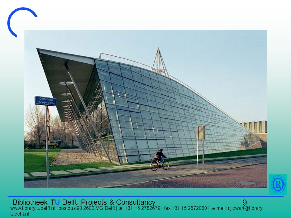 Bibliotheek TU Delft, Projects & Consultancy www.library.tudelft.nl | postbus 98 2600 MG Delft | tel +31 15 2782679 | fax +31 15 2572060 || e-mail: r.j.zwart@library tudelft.nl 9