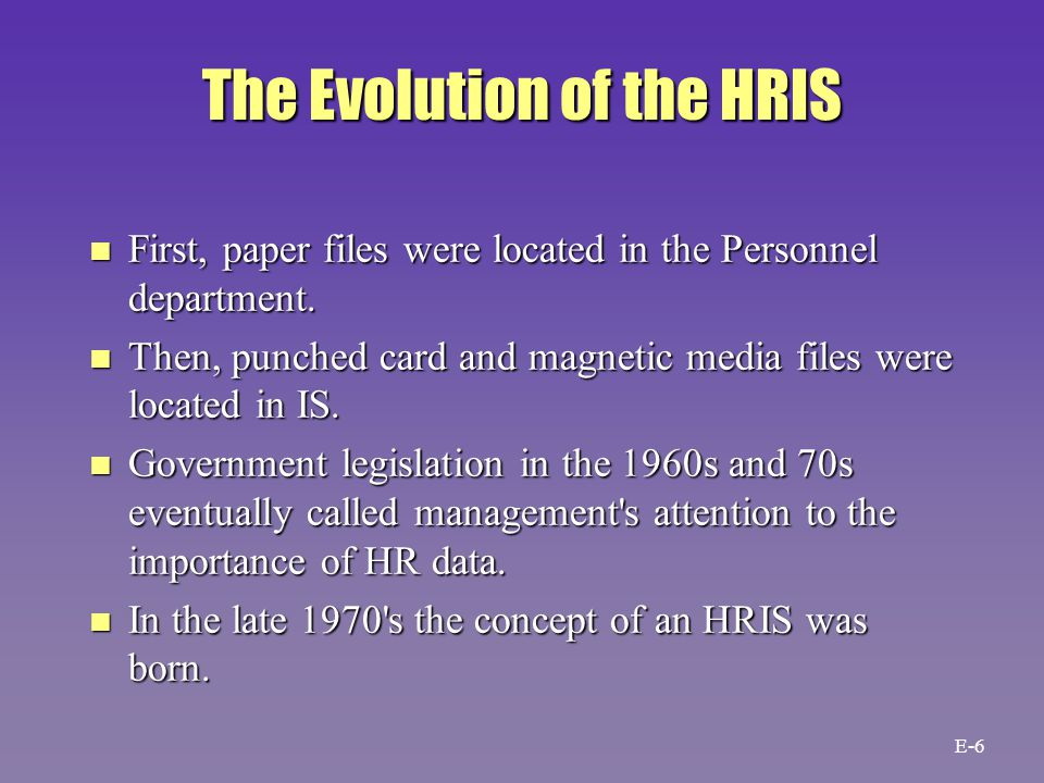 The Evolution of the HRIS n First, paper files were located in the Personnel department.