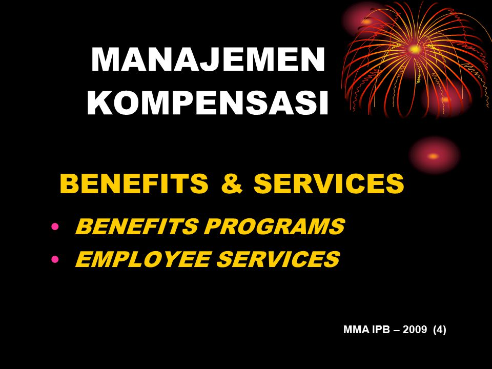 MANAJEMEN KOMPENSASI BENEFITS & SERVICES BENEFITS PROGRAMS EMPLOYEE SERVICES MMA IPB – 2009 (4)