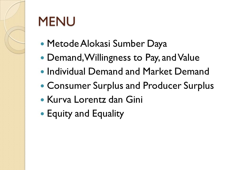 MENU Metode Alokasi Sumber Daya Demand, Willingness to Pay, and Value Individual Demand and Market Demand Consumer Surplus and Producer Surplus Kurva