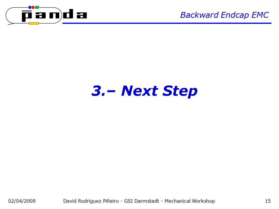 02/04/2009David Rodríguez Piñeiro - GSI Darmstadt - Mechanical Workshop15 Backward Endcap EMC 3.– Next Step