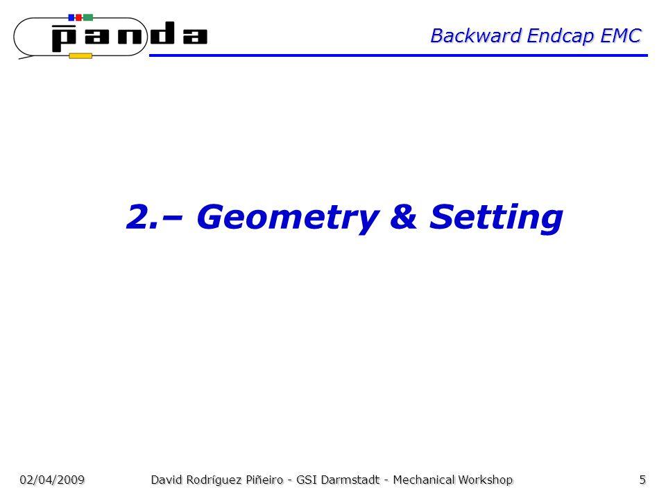 02/04/2009David Rodríguez Piñeiro - GSI Darmstadt - Mechanical Workshop5 Backward Endcap EMC 2.– Geometry & Setting