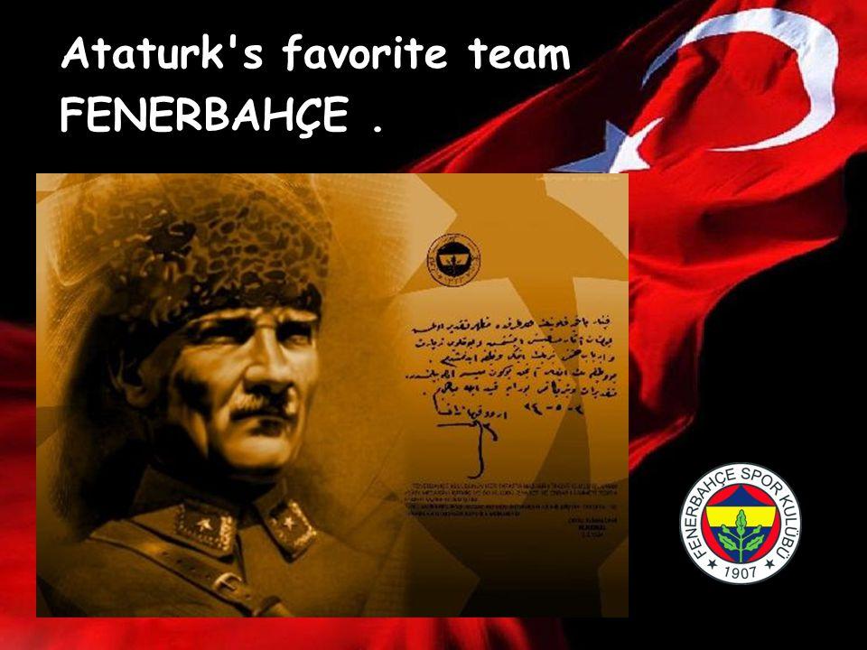 Ataturk's favorite team FENERBAHÇE.