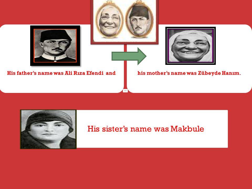 His father's name was Ali Rıza Efendi andhis mother's name was Zübeyde Hanım.