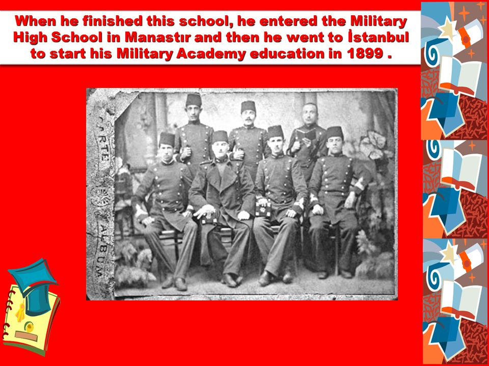He wanted to be a Military Officer and went to the Military Secondary School