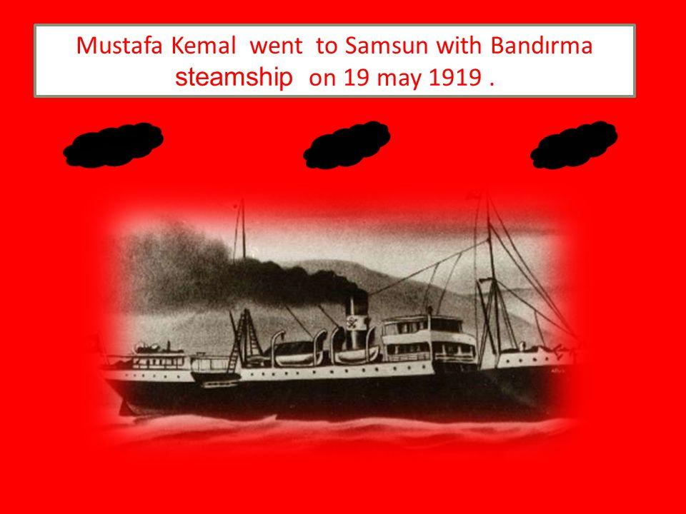 Mustafa Kemal went to Samsun with Bandırma steamship on 19 may 1919.