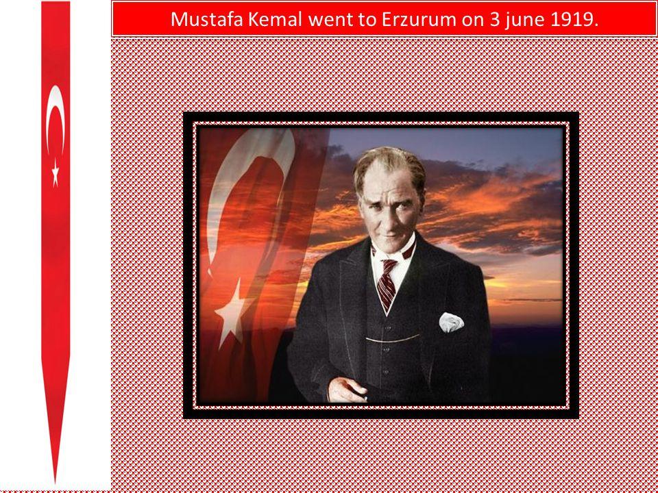 Mustafa Kemal went to Erzurum on 3 june 1919. Mustafa Kemal went to Erzurum on 3 june 1919.