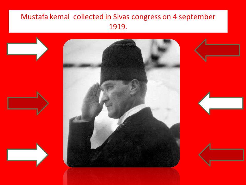 Mustafa kemal collected in Sivas congress on 4 september 1919.
