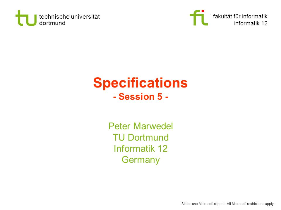 fakultät für informatik informatik 12 technische universität dortmund Specifications - Session 5 - Peter Marwedel TU Dortmund Informatik 12 Germany Sl