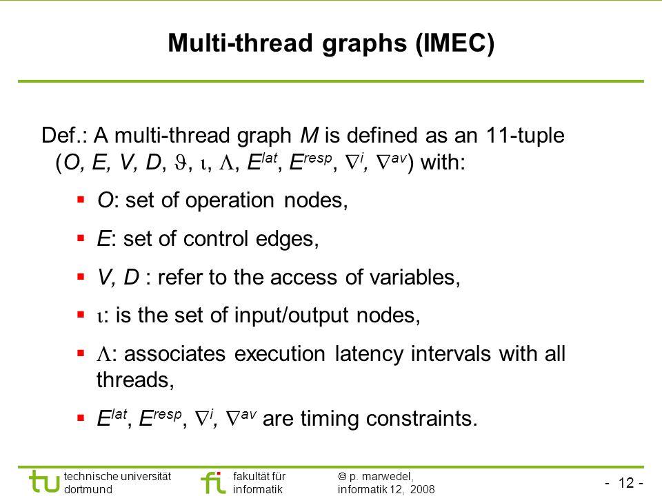- 12 - technische universität dortmund fakultät für informatik  p. marwedel, informatik 12, 2008 Multi-thread graphs (IMEC) Def.: A multi-thread grap