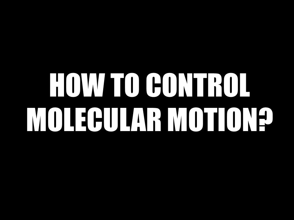 HOW TO CONTROL MOLECULAR MOTION