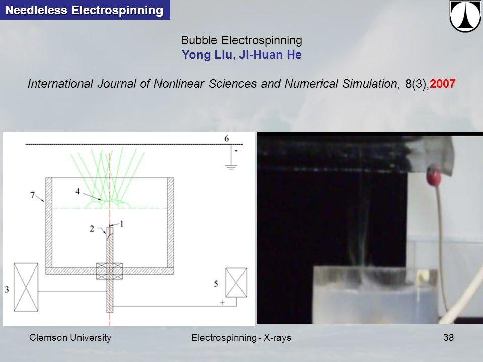 Clemson UniversityElectrospinning - X-rays38 Needleless Electrospinning Bubble Electrospinning Yong Liu, Ji-Huan He International Journal of Nonlinear Sciences and Numerical Simulation, 8(3),2007