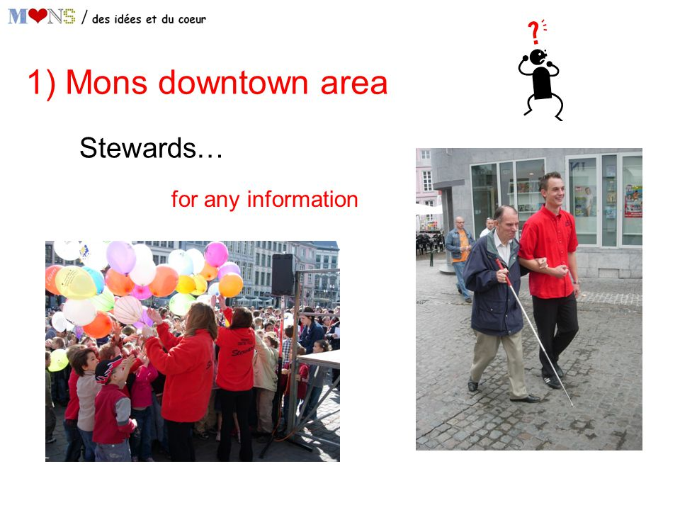 1) Mons downtown area Stewards… for any information