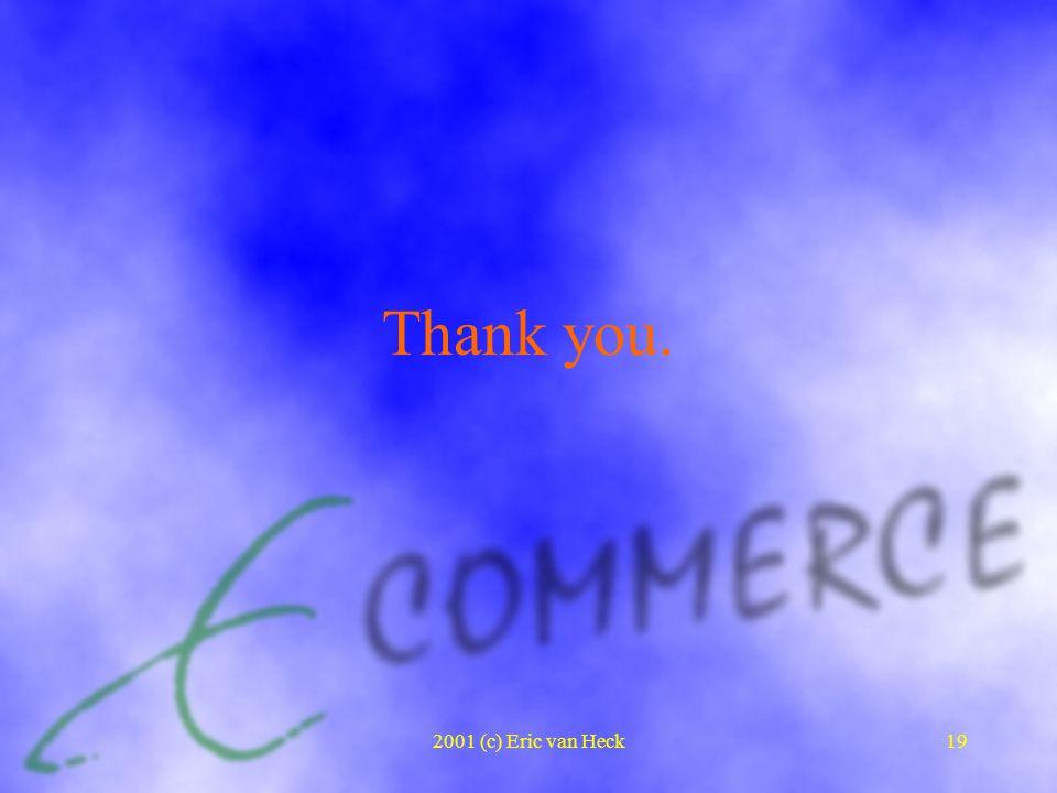 2001 (c) Eric van Heck19 Thank you.