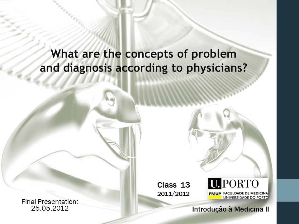 Class 13 2011/2012 Introdução à Medicina II What are the concepts of problem and diagnosis according to physicians.