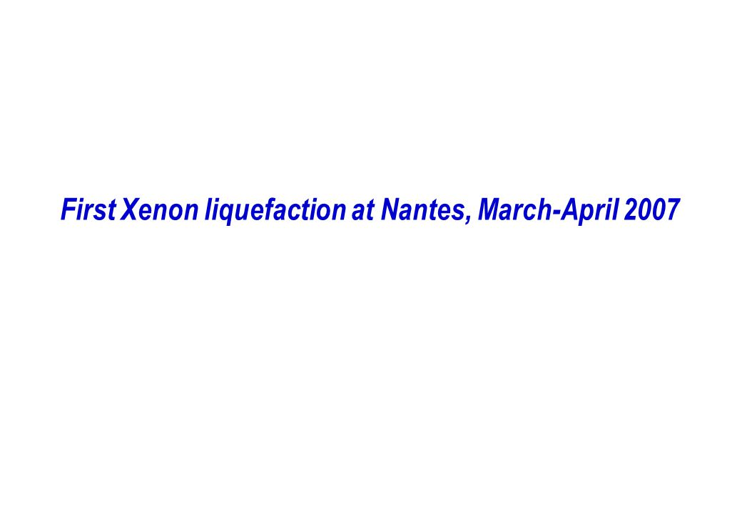 First Xenon liquefaction at Nantes, March-April 2007