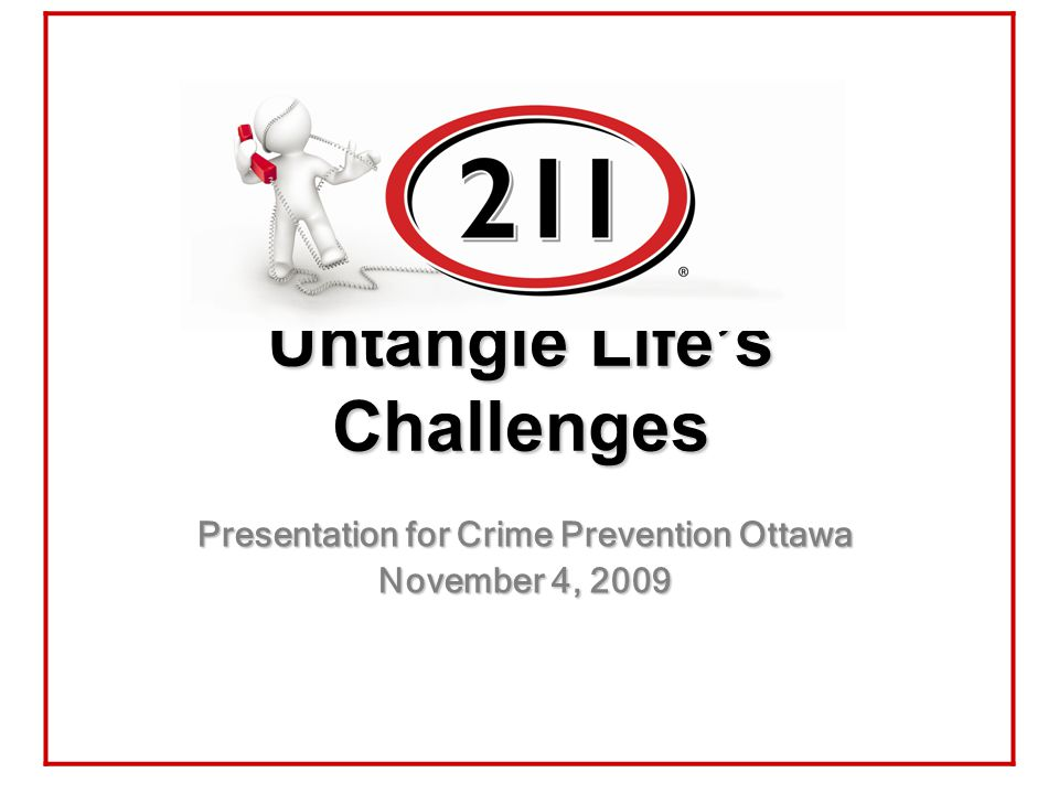 Untangle Life's Challenges Presentation for Crime Prevention Ottawa November 4, 2009