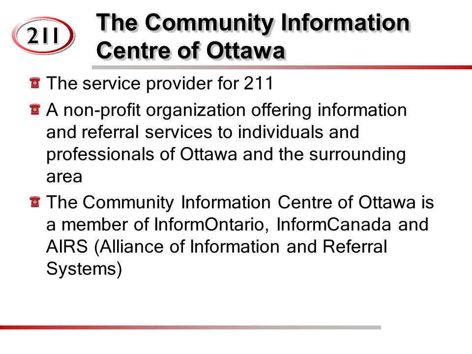 The Community Information Centre of Ottawa The service provider for 211 A non-profit organization offering information and referral services to individuals and professionals of Ottawa and the surrounding area The Community Information Centre of Ottawa is a member of InformOntario, InformCanada and AIRS (Alliance of Information and Referral Systems)