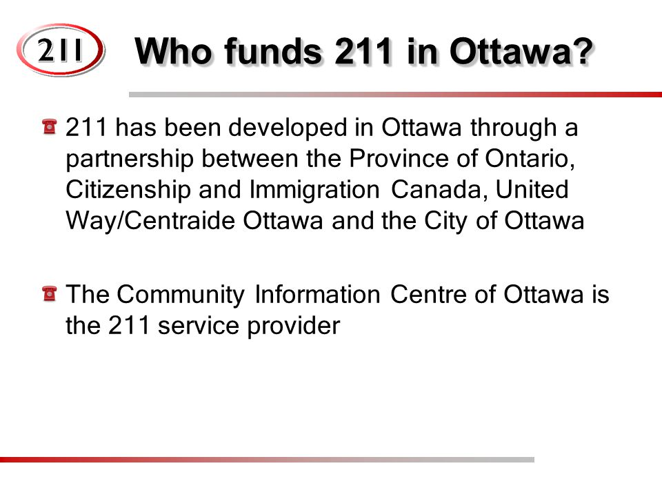 Who funds 211 in Ottawa? 211 has been developed in Ottawa through a partnership between the Province of Ontario, Citizenship and Immigration Canada, U