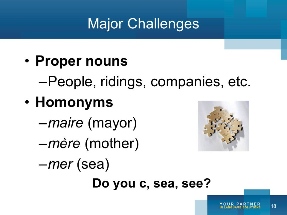 18 Major Challenges Proper nouns –People, ridings, companies, etc.