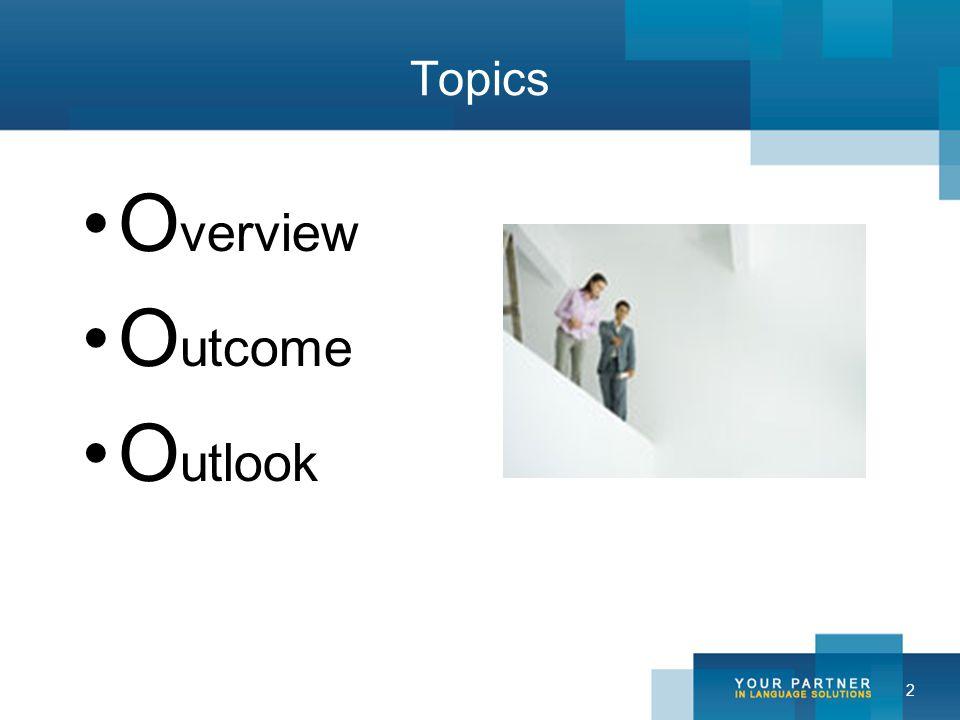2 Topics O verview O utcome O utlook