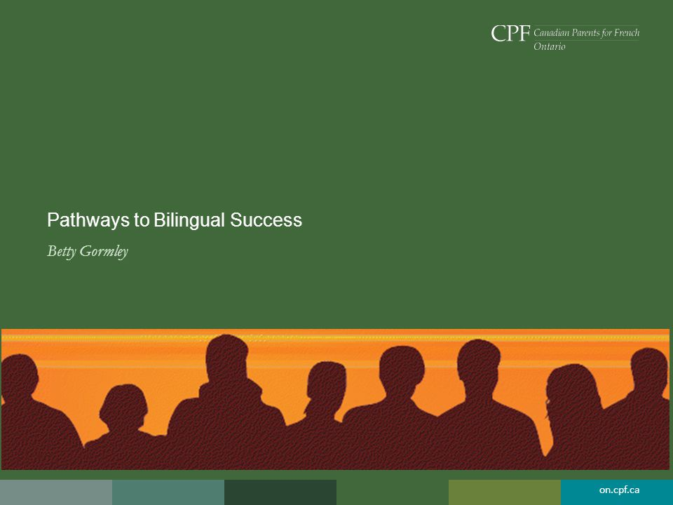 on.cpf.ca Pathways to Bilingual Success Betty Gormley