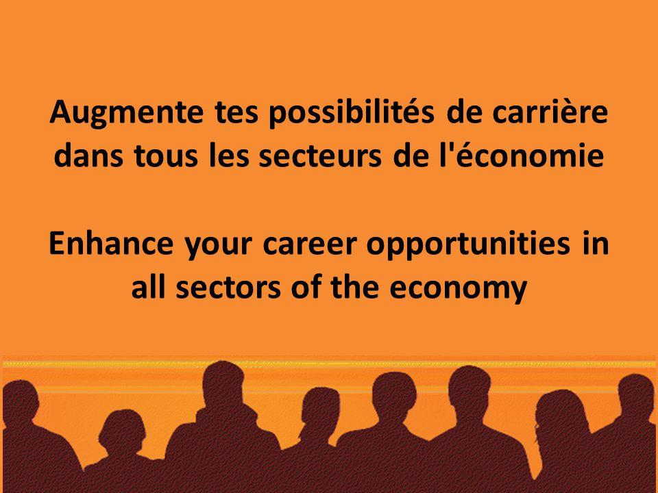 Augmente tes possibilités de carrière dans tous les secteurs de l économie Enhance your career opportunities in all sectors of the economy