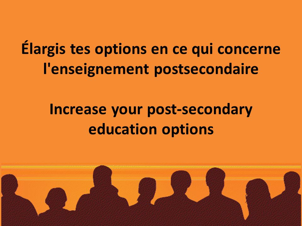Élargis tes options en ce qui concerne l enseignement postsecondaire Increase your post-secondary education options