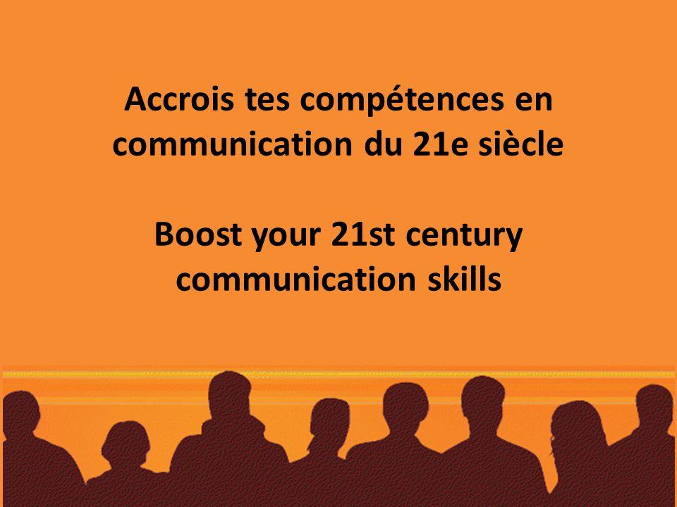 Accrois tes compétences en communication du 21e siècle Boost your 21st century communication skills