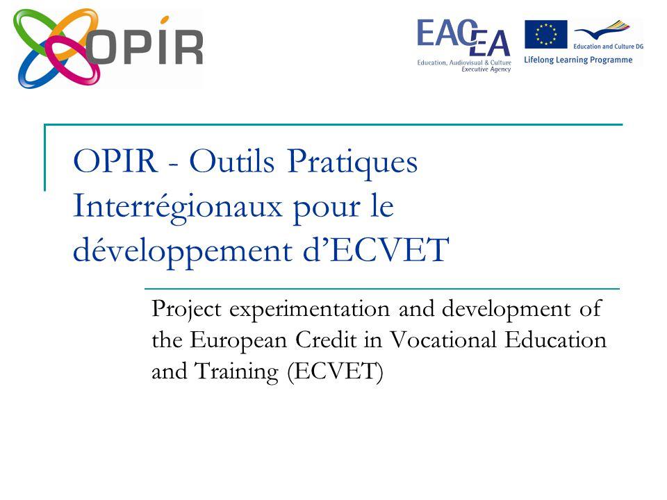 OPIR - Outils Pratiques Interrégionaux pour le développement d'ECVET Project experimentation and development of the European Credit in Vocational Education and Training (ECVET)