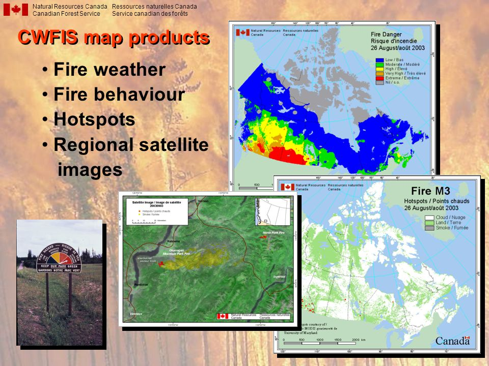 CWFIS map products CWFIS map products Fire weather Fire behaviour Hotspots Regional satellite images Natural Resources Canada Canadian Forest Service Ressources naturelles Canada Service canadian des forêts