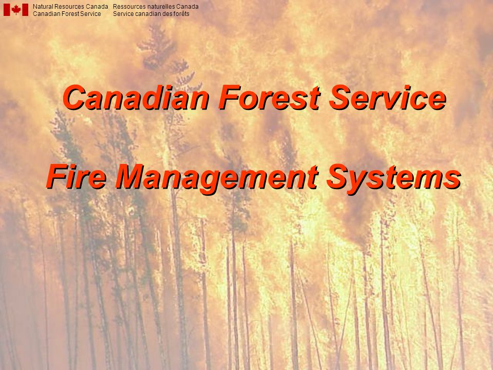 Natural Resources Canada Canadian Forest Service Ressources naturelles Canada Service canadian des forêts Canadian Forest Service Fire Management Systems