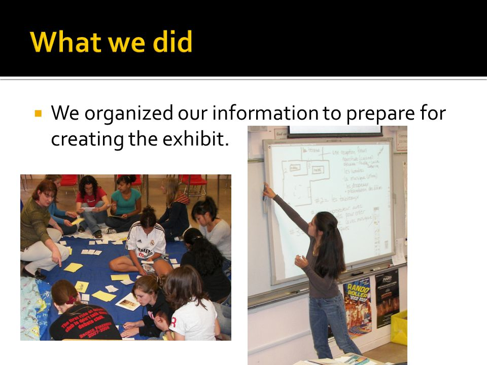  We organized our information to prepare for creating the exhibit.