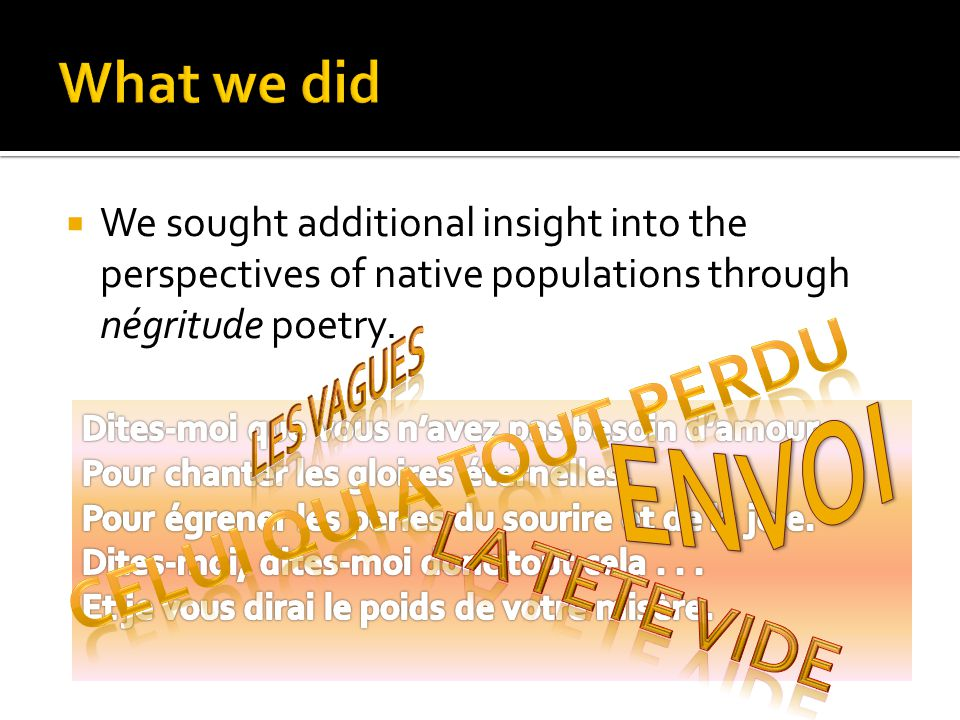  We sought additional insight into the perspectives of native populations through négritude poetry.