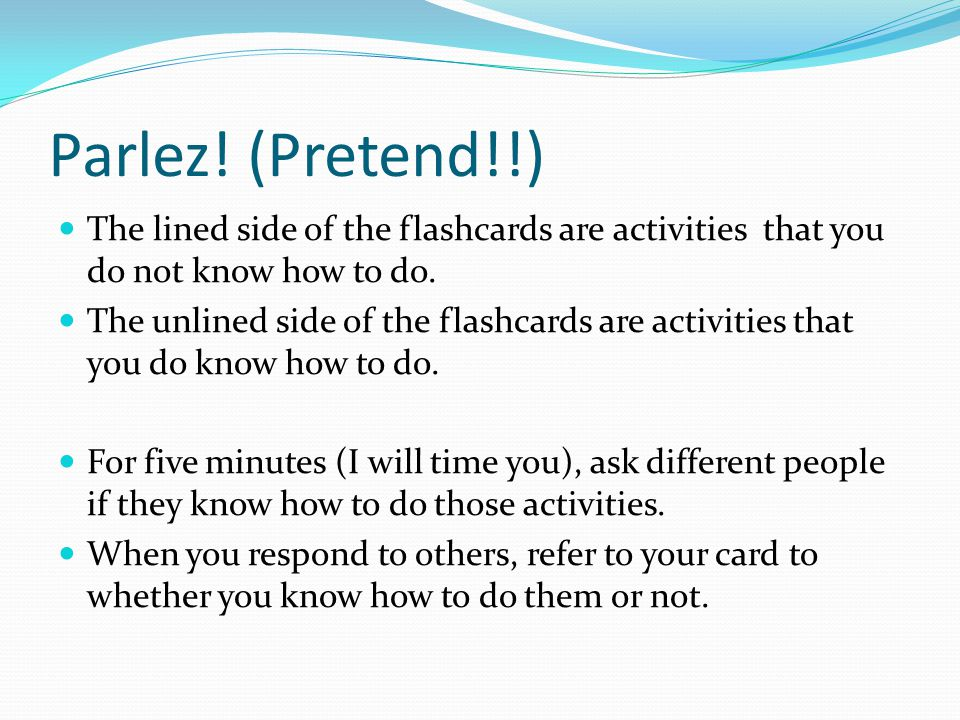 Parlez. (Pretend!!) The lined side of the flashcards are activities that you do not know how to do.