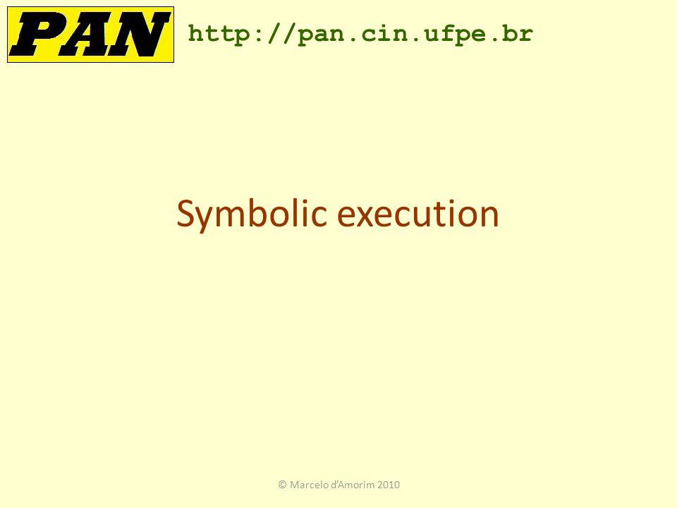 Symbolic execution http://pan.cin.ufpe.br © Marcelo d'Amorim 2010