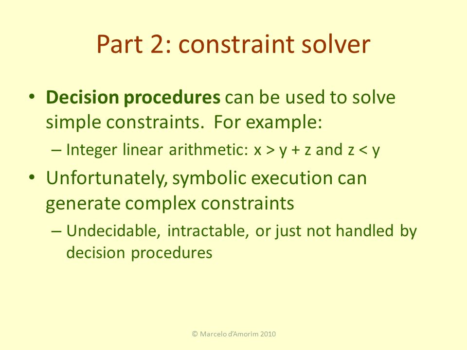 Part 2: constraint solver Decision procedures can be used to solve simple constraints.