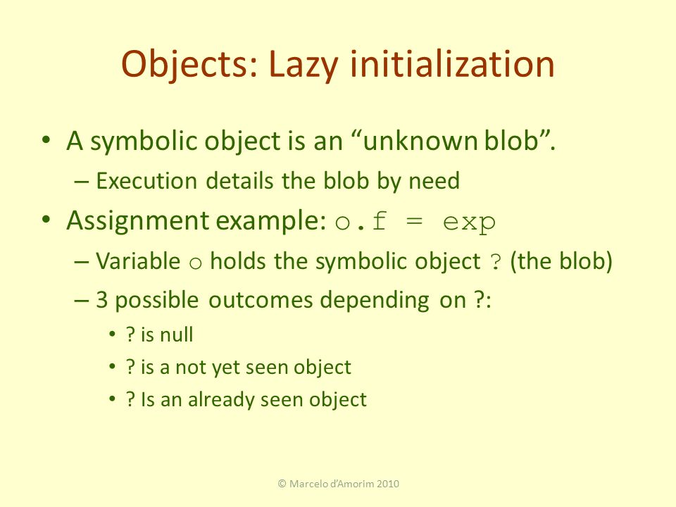 Objects: Lazy initialization A symbolic object is an unknown blob .
