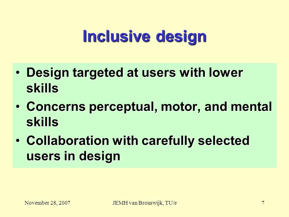 November 28, 2007JEMH van Bronswijk, TU/e7 Inclusive design Design targeted at users with lower skillsDesign targeted at users with lower skills Conce