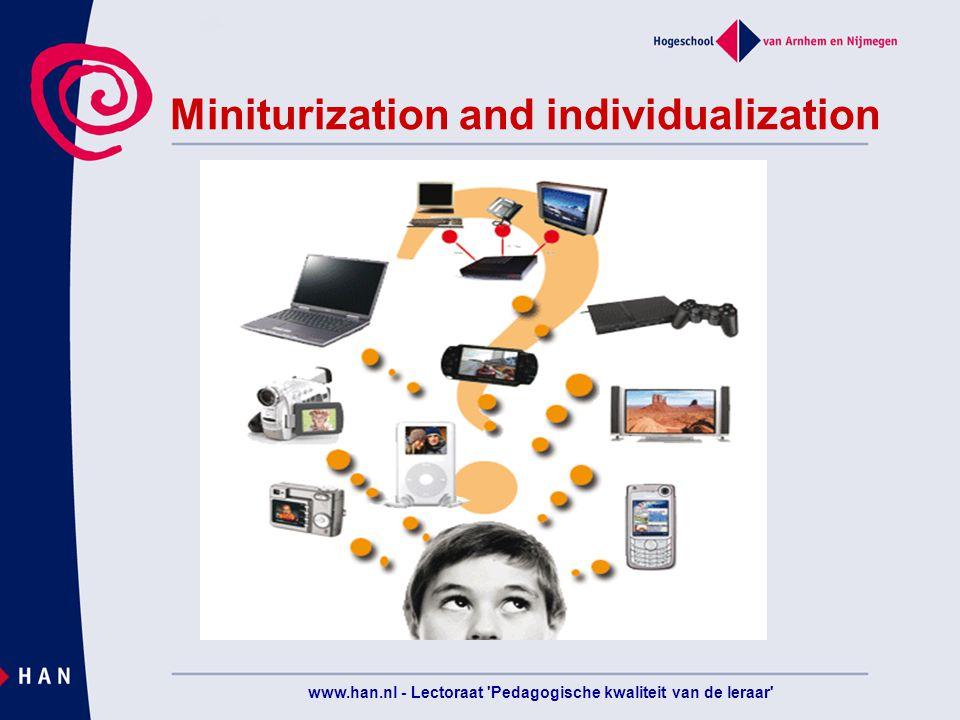 www.han.nl - Lectoraat Pedagogische kwaliteit van de leraar Miniturization and individualization