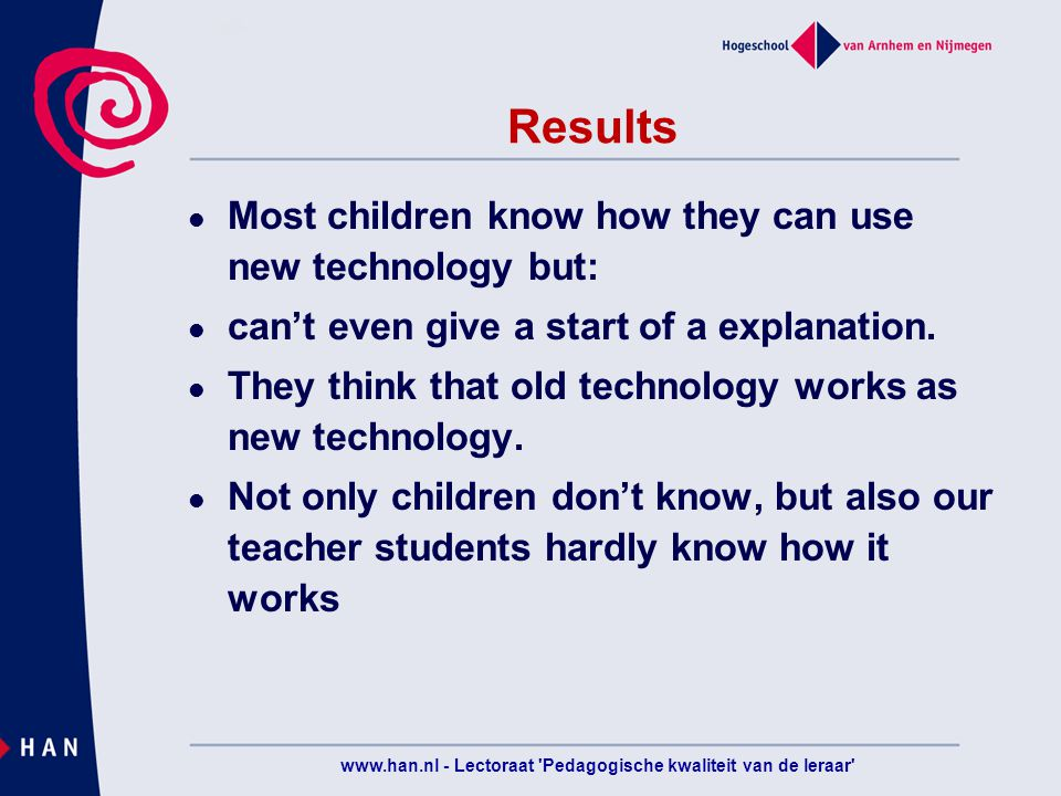 Results Most children know how they can use new technology but: can't even give a start of a explanation.