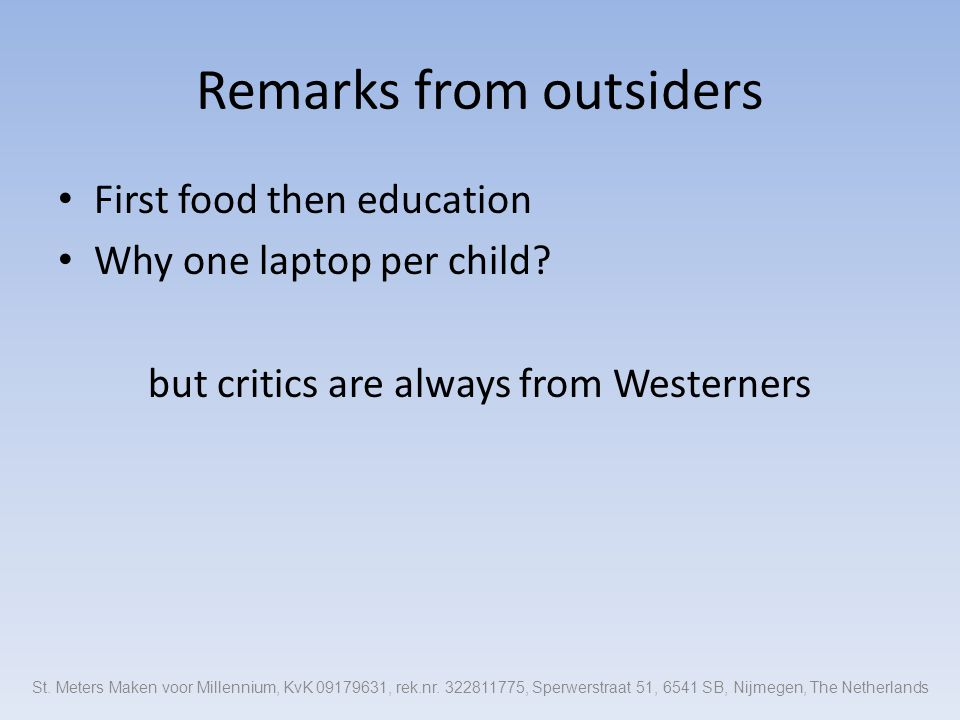 Remarks from outsiders First food then education Why one laptop per child? but critics are always from Westerners St. Meters Maken voor Millennium, Kv