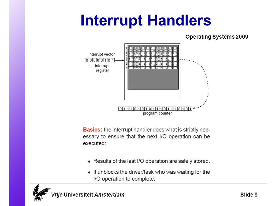 Interrupt Handlers Operating Systems 2009 Vrije Universiteit AmsterdamSlide 9