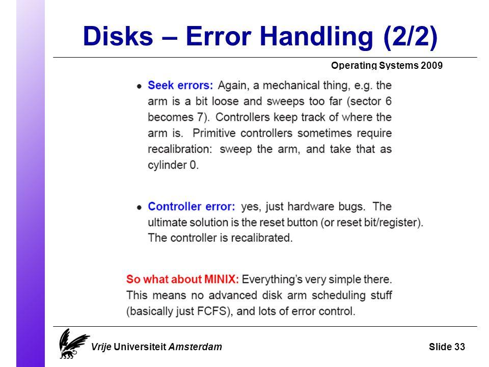 Disks – Error Handling (2/2) Operating Systems 2009 Vrije Universiteit AmsterdamSlide 33